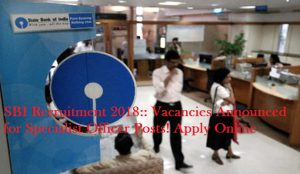 SBI Recruitment 2018:: Vacancies Announced for Specialist Officer Posts! Apply Online